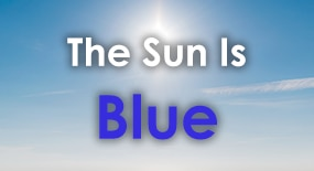 The Sun is Blue